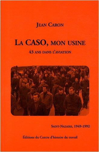 la-caso-mon-usine-43-ans-dans-l-39-aviation-saint-nazaire-1949-1992