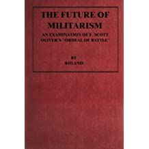 "The Future of Militarism: An Examination of F. Scott Oliver's ""Ordeal By Battle"""