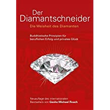 Der Diamantschneider: Die Weisheit der Diamanten. Buddhistische Prinzipien für beruflichen Erfolg und privates Glück