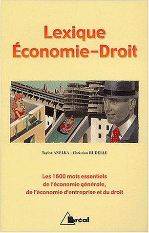 Lexique Économie-Droit. Les 1600 mots essentiels de l'économie générale, de l'économie d'entreprise et du droit