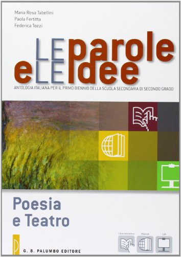 Le parole e le idee. Poesia e teatro. Per le Scuole superiori. Con e-book. Con espansione online