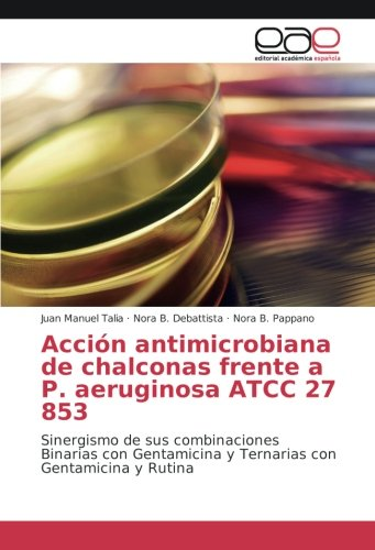 Acción antimicrobiana de chalconas frente a P. aeruginosa ATCC 27 853: Sinergismo de sus combinaciones Binarias con Gentamicina y Ternarias con Gentamicina y Rutina
