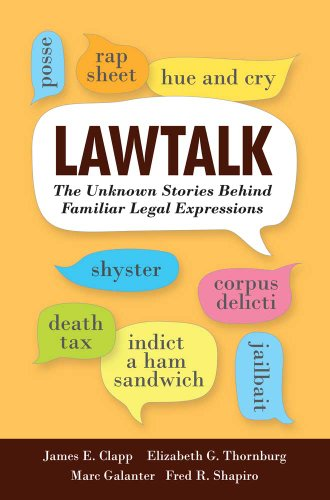 Lawtalk: The Unknown Stories Behind Familiar Legal Expressions (Yale Law Library Series in Legal History and Reference)