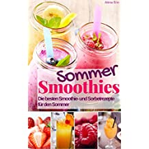 Sommer Smoothies: Die besten Smoothie und Sorbetrezepte für den Sommer (Gesund & Fit mit Smoothies 9)