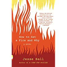 How to Set a Fire and Why: A Novel (English Edition)