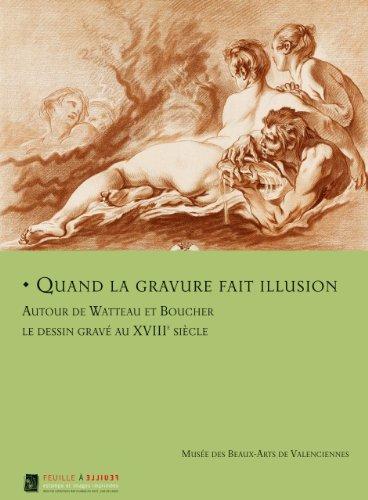 Quand la gravure fait illusion : Autour de Watteau et Boucher, le dessin gravé au XVIIIe siècle