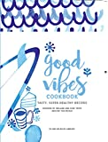 Good Vibes Cookbook: Tasty, super healthy recipes