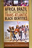 Africa, Brazil and the Construction of Trans Atlantic Black Identities