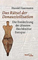 Das Rätsel der Donauzivilisation: Die Entdeckung der ältesten Hochkultur Europas (Beck'sche Reihe)