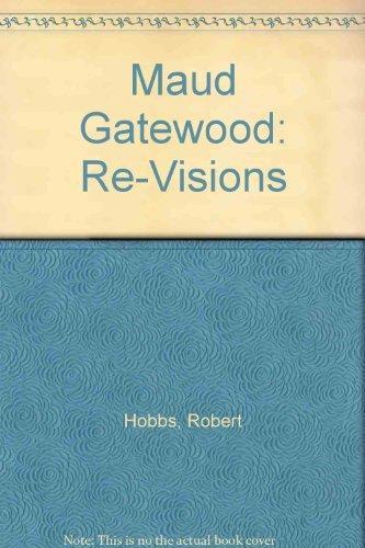 Maud Gatewood: Re-Visions by Hobbs, Robert Carleton (1995) Paperback