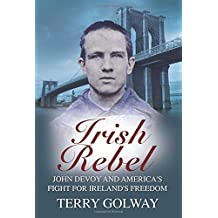 Irish Rebel: John Devoy & America's Fight for Ireland's Freedom