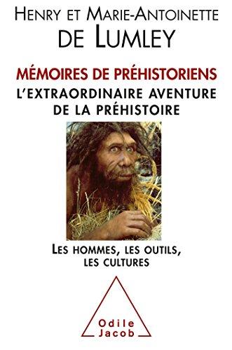 Mémoires de préhistoriens : L'extraordinaire aventure de la préhistoire. Les hommes, les outils, les cultures. par Marie-Antoinette de Lumley