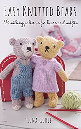 Easy Knitted Bears Knitting Patterns For Bears And Outfits Ebook