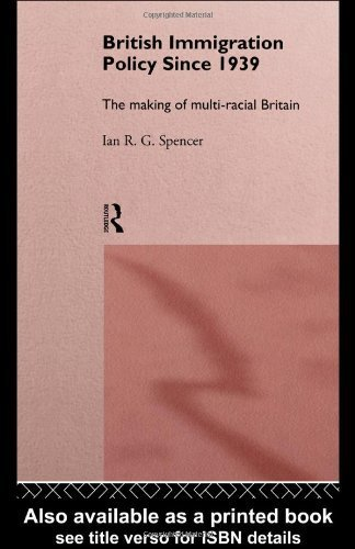British Immigration Policy Since 1939: The Making of Multi-Racial Britain by Spencer, Ian R.G. Published by Routledge (1997)
