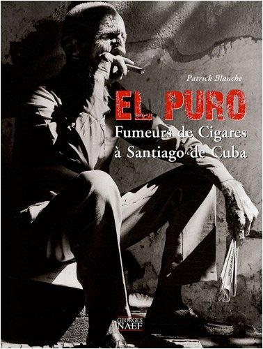 El Puro : Fumeurs de Cigares à Santiago de Cuba par Patrick Blanche