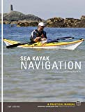 Sea Kayak Navigation: A Practical Manual, Essential Knowledge for Finding Your Way at Sea