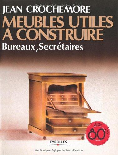 Meubles utiles à construire, T2 : Bureaux, secrétaires