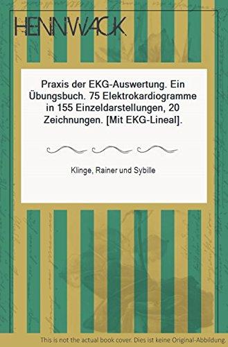 Praxis der EKG-Auswertung. Ein Übungsbuch. 75 Elektrokardiogramme in 155 Einzeldarstellungen, 20 Zeichnungen. [Mit EKG-Lineal].