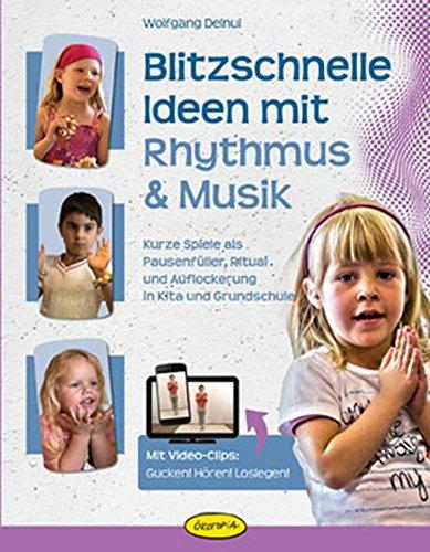 Blitzschnelle Ideen mit Rhythmus & Musik: Kurze Spiele als Pausenfüller, Ritual und Auflockerung in Kita und Grundschule