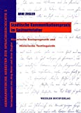 Städtische Kommunikationspraxis im Spätmittelalter: Historische Soziopragmatik und Historische Textlinguistik (Germanistische Arbeiten zur Sprachgeschichte) - Arne Ziegler