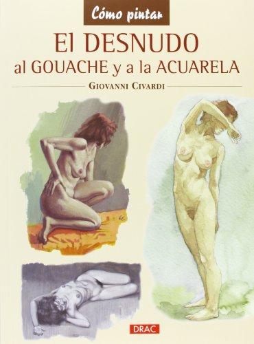 El desnudo al gouache y a la acuarela (Como Pintar) por Diego Redolar Ripoll