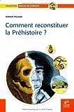 Comment reconstituer la prehistoire ?