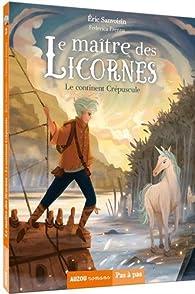 Le maître des licornes, tome 2 : le continent crépuscule par Eric Sanvoisin
