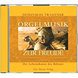 Orgelmusik zur Freude. CD: Die Lebenskunst der Klöster