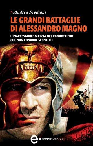 Le grandi battaglie di Alessandro Magno (eNewton Saggistica)