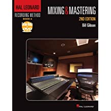 Hal Leonard Recording Method: Book 6 - Mixing & Mastering, 2nd Edition (Music Pro Guides) by Bill Gibson (2012-05-01)