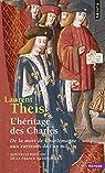 L'héritage des Charles. De la mort de Charlemagne aux environs de l'an mil par Theis