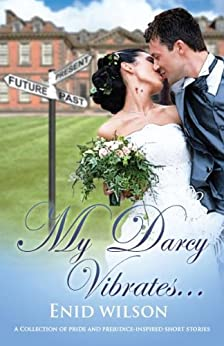 My Darcy Vibrates...: A Collection of Pride and Prejudice-inspired steamy short stories (English Edition) par [Wilson, Enid]