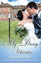 My Darcy Vibrates...: A Collection of Pride and Prejudice-inspired steamy short stories