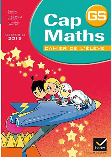 Cap Maths GS éd. 2015 - Cahier de l'élève par Roland Charnay