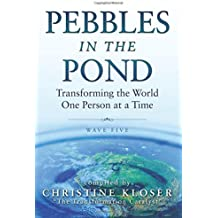 Pebbles in the Pond (Wave Five): Transforming the World... One Person at a Time by Christine Kloser (2016-05-31)