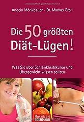 Die 50 größten Diät-Lügen!: Was Sie über Schlankheitskuren und Übergewicht wissen sollten