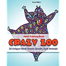 Adult Coloring Book: Crazy Zoo. 30 Unique Hand-Drawn Doodle Style Animals by Anna Wilton (2016-03-17)