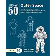 Draw 50 Outer Space: The Step-by-Step Way to Draw Astronauts, Rockets, Space Stations, Planets,Meteors, Comets, Asteroids, and More