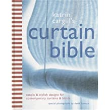 Katrin Cargill's Curtain Bible: Simple and Stylish Designs for Contemporary Curtains and Blinds