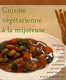 Cuisine vÿ©gÿ©tarienne ÿ la mijoteuse - 200 Recettes pour des repas complets, sains et nouvrissants qui sont prÿªts quand vous l'ÿªtes
