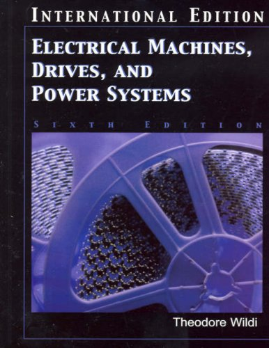 Electrical Machines, Drives and Power Systems: International Edition