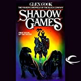 Shadow Games: The Fourth Chronicles of the Black Company