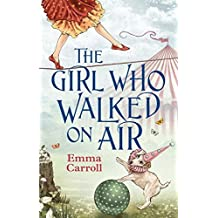 The Girl Who Walked On Air by Emma Carroll (2014-08-07)