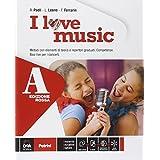 I love music. Vol. A-B. Ediz. rossa. Con e-book. Con espansione online. Per la Scuola media