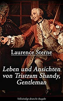 Leben und Ansichten von Tristram Shandy, Gentleman (Vollständige deutsche Ausgabe): Leben und Meinungen des Herrn Tristram Shandy (German Edition) par [Sterne, Laurence]