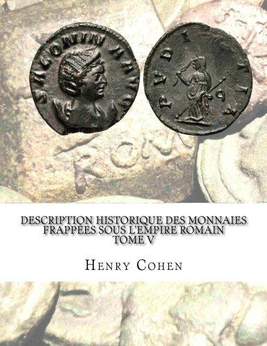 Description historique des monnaies frappées sous l'Empire romain Tome V: Communément appellées médailles impériales