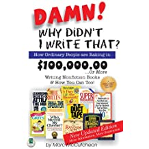 Damn! Why Didn't I Write That?: How Ordinary People Are Raking in $100,000,00-- Or More Writing Nonfiction Books & How You Can Too!