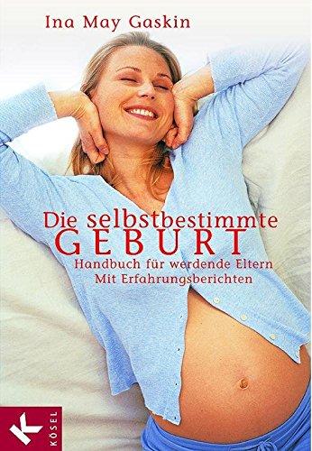 Natürliche Angst Medikamente (Die selbstbestimmte Geburt: Handbuch für werdende Eltern. Mit Erfahrungsberichten)
