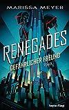 Renegades - Gefährlicher Freund: Roman (Renegades-Reihe 1)