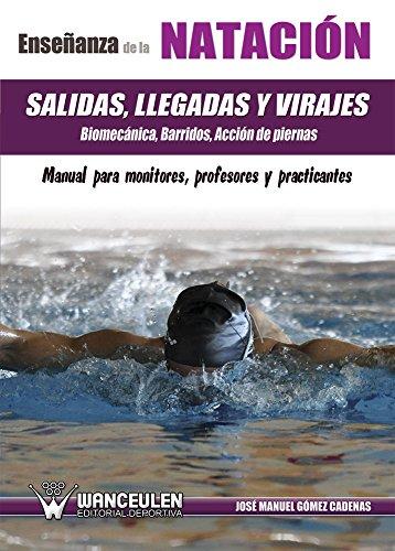 Enseñanza de la natación: Salidas, Llegadas y Virajes. Biomecánica, Barridos, Acción de piernas: Manual para monitores, profesores y practicantes